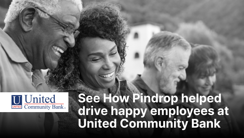 See How Pindrop helped drive happy employees at United Community Bank